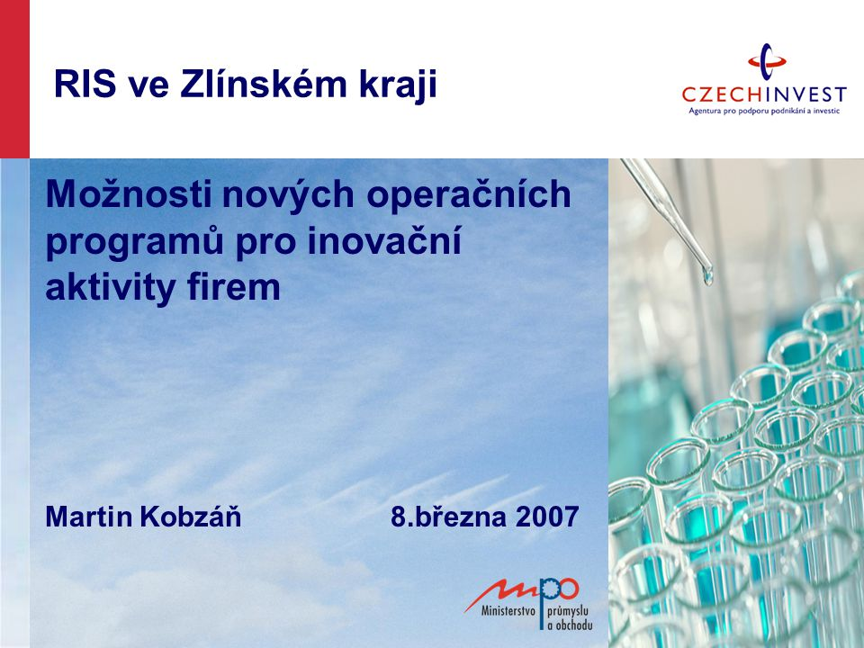 RIS ve Zlínském kraji Možnosti nových operačních programů pro inovační aktivity firem.
