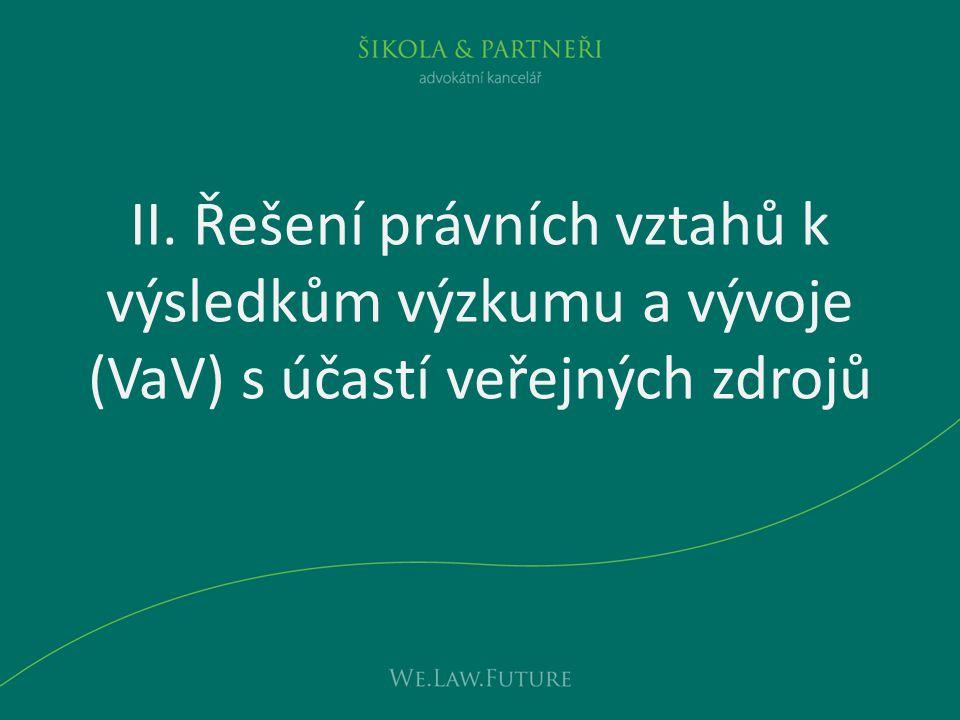 II. Řešení právních vztahů k výsledkům výzkumu a vývoje (VaV) s účastí veřejných zdrojů