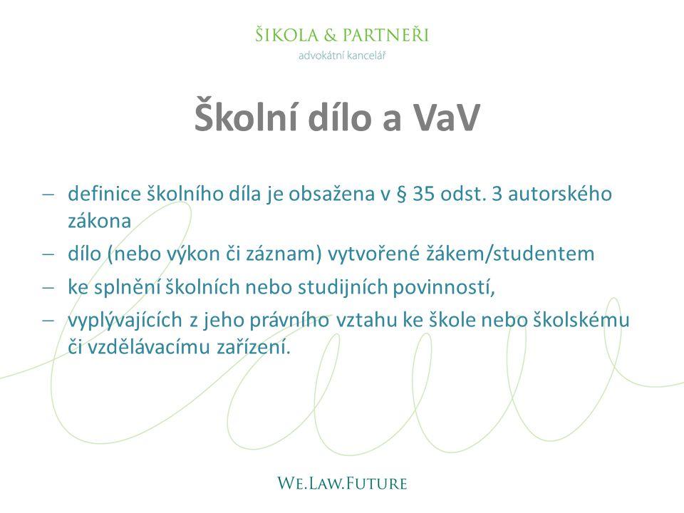 Školní dílo a VaV definice školního díla je obsažena v § 35 odst. 3 autorského zákona. dílo (nebo výkon či záznam) vytvořené žákem/studentem.
