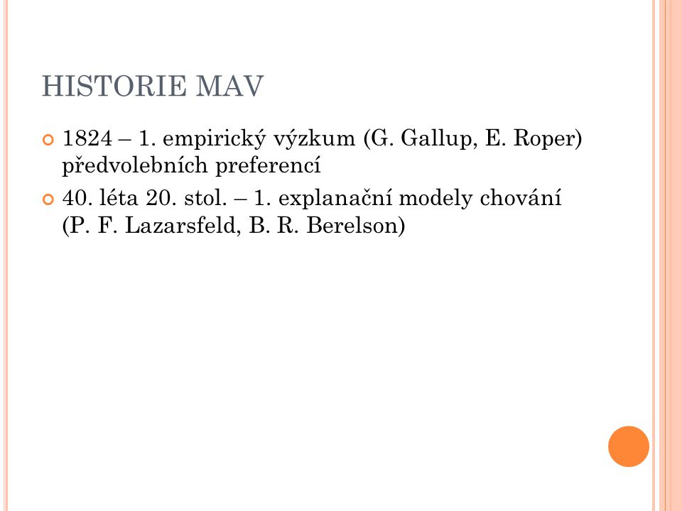 HISTORIE MAV 1824 – 1. empirický výzkum (G. Gallup, E. Roper) předvolebních preferencí.
