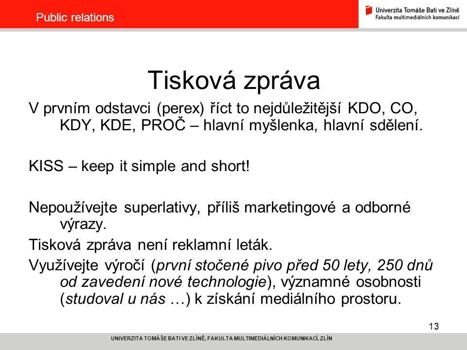 Public relations Tisková zpráva. V prvním odstavci (perex) říct to nejdůležitější KDO, CO, KDY, KDE, PROČ – hlavní myšlenka, hlavní sdělení.