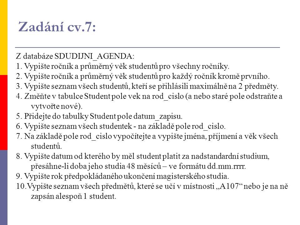 Zadání cv.7: Z databáze SDUDIJNI_AGENDA: