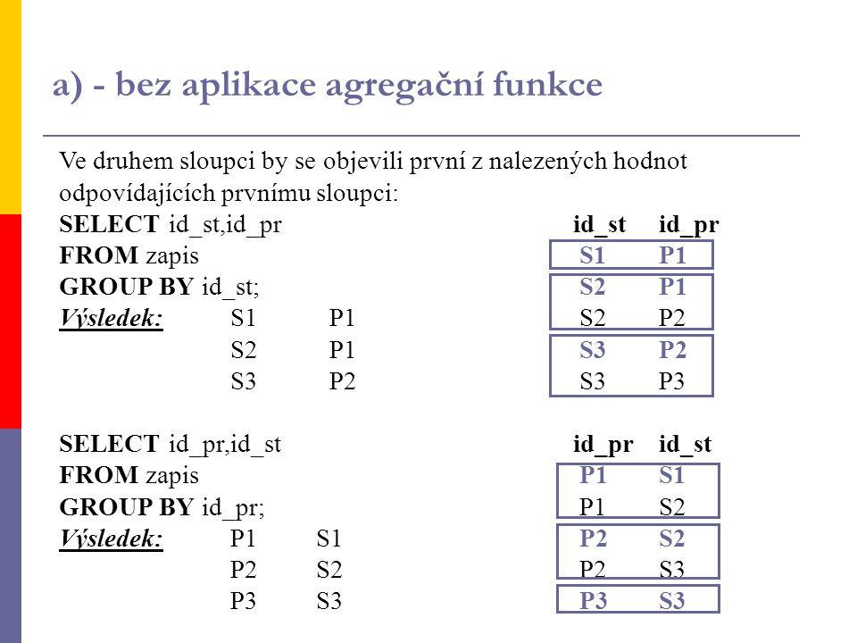 a) - bez aplikace agregační funkce