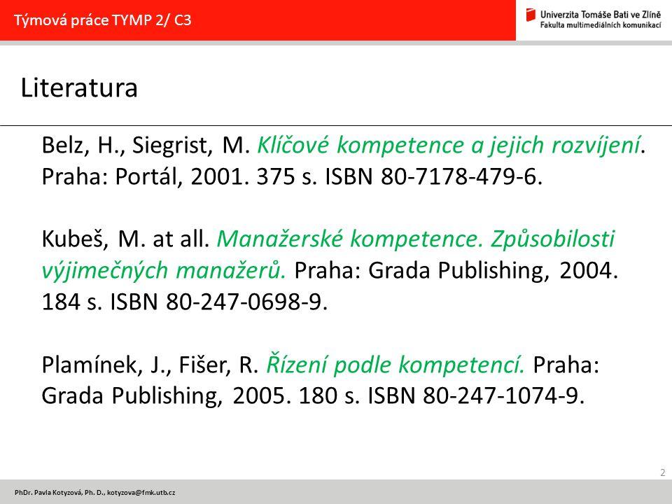 Týmová práce TYMP 2/ C3 Literatura. Belz, H., Siegrist, M. Klíčové kompetence a jejich rozvíjení. Praha: Portál, 2001. 375 s. ISBN 80-7178-479-6.