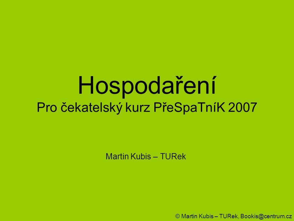 Hospodaření Pro čekatelský kurz PřeSpaTníK 2007