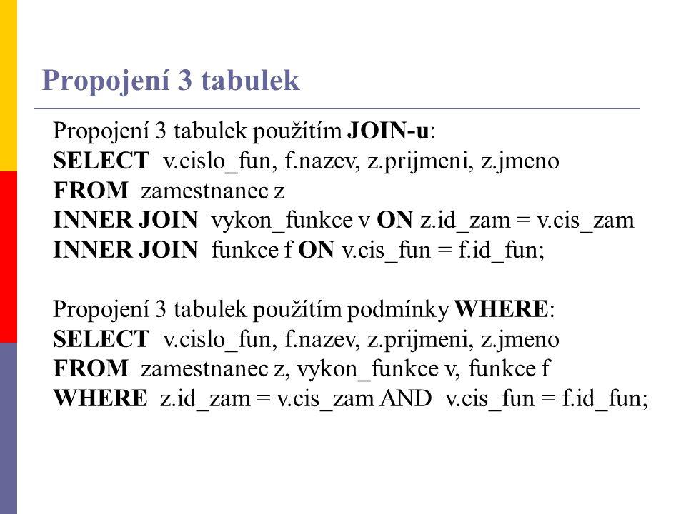 Propojení 3 tabulek Propojení 3 tabulek použítím JOIN-u: