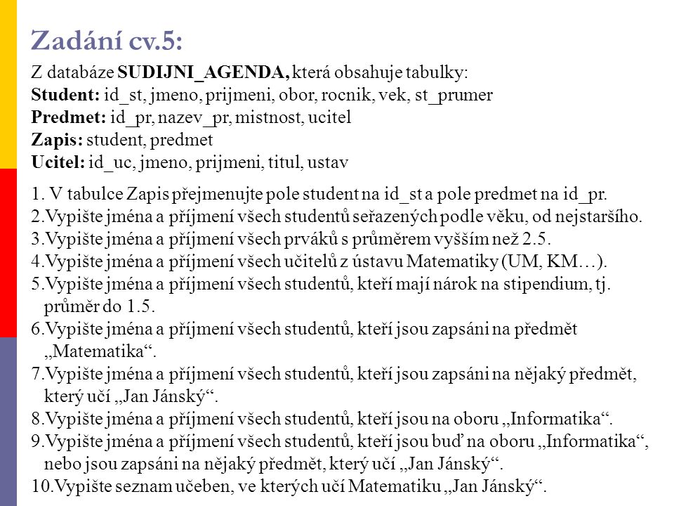 Zadání cv.5: Z databáze SUDIJNI_AGENDA, která obsahuje tabulky: