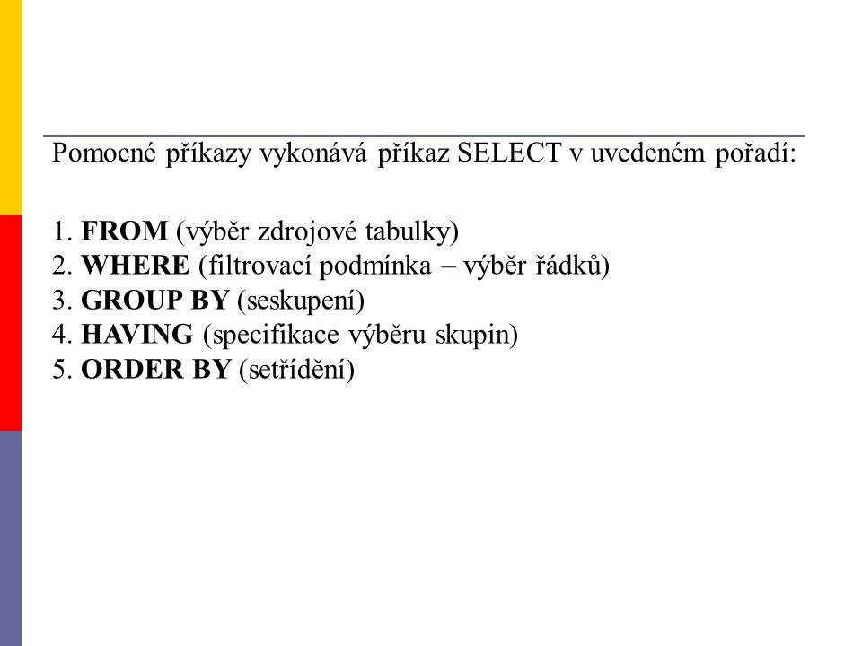 Pomocné příkazy vykonává příkaz SELECT v uvedeném pořadí: