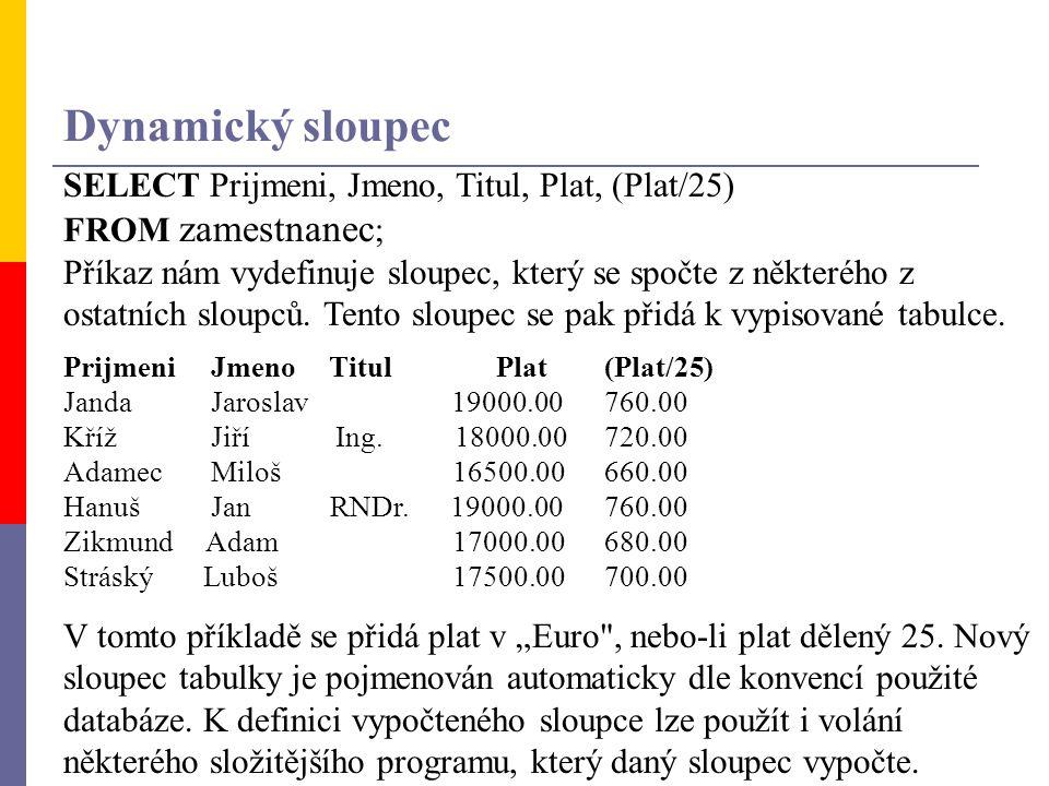 Dynamický sloupec SELECT Prijmeni, Jmeno, Titul, Plat, (Plat/25)