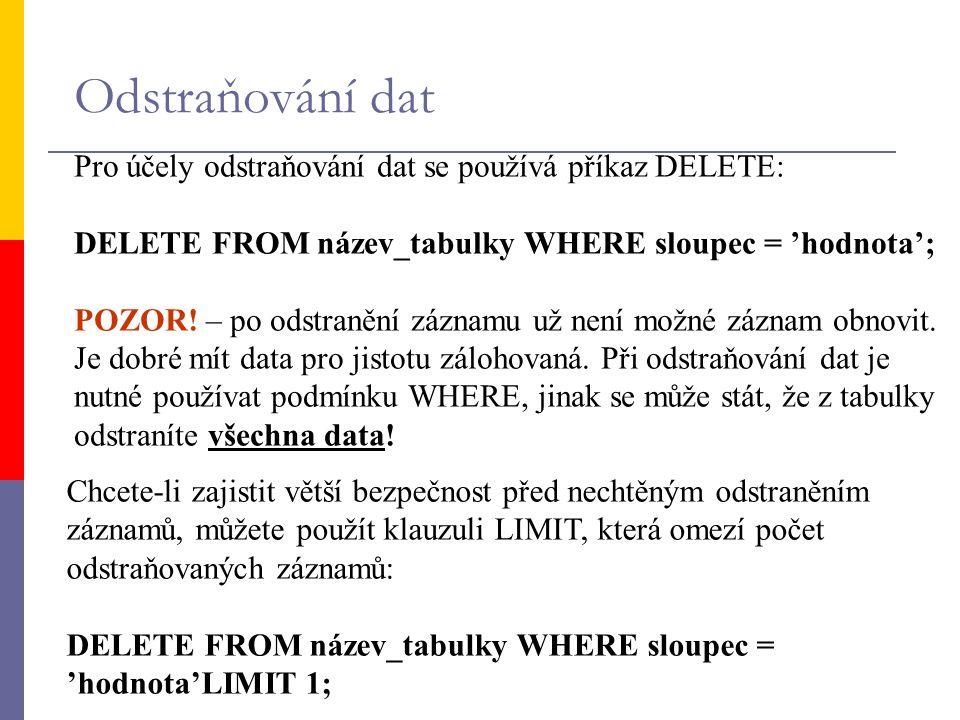 Odstraňování dat Pro účely odstraňování dat se používá příkaz DELETE: