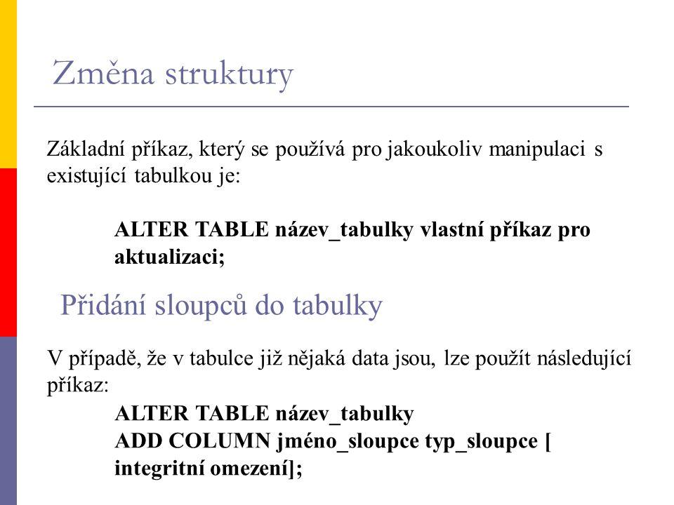 Změna struktury Přidání sloupců do tabulky ALTER TABLE název_tabulky