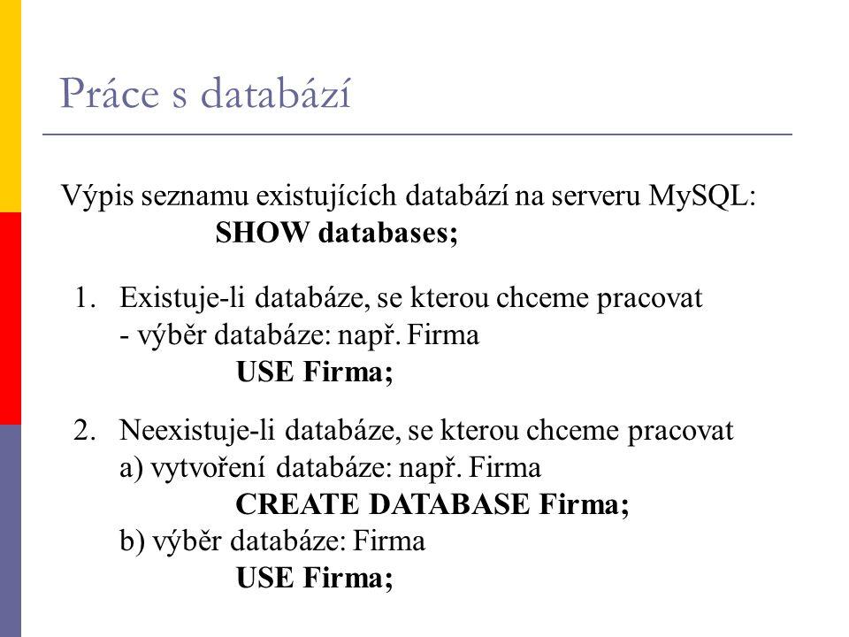 Práce s databází Výpis seznamu existujících databází na serveru MySQL: