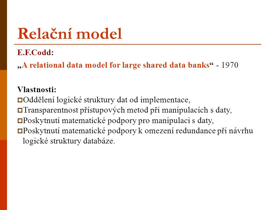 "Relační model E.F.Codd: ""A relational data model for large shared data banks - 1970. Vlastnosti:"