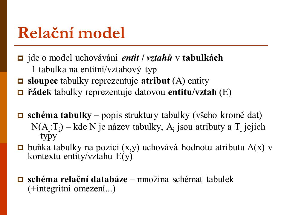 Relační model jde o model uchovávání entit / vztahů v tabulkách