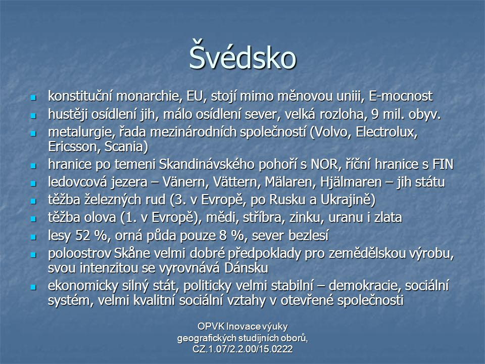 Švédsko konstituční monarchie, EU, stojí mimo měnovou uniii, E-mocnost