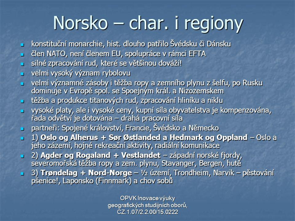 Norsko – char. i regiony konstituční monarchie, hist. dlouho patřilo Švédsku či Dánsku. člen NATO, není členem EU, spolupráce v rámci EFTA.