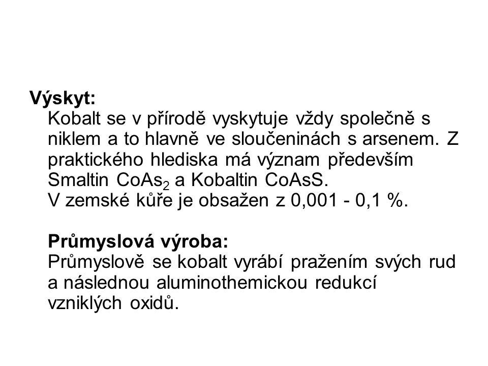 Výskyt: Kobalt se v přírodě vyskytuje vždy společně s niklem a to hlavně ve sloučeninách s arsenem.