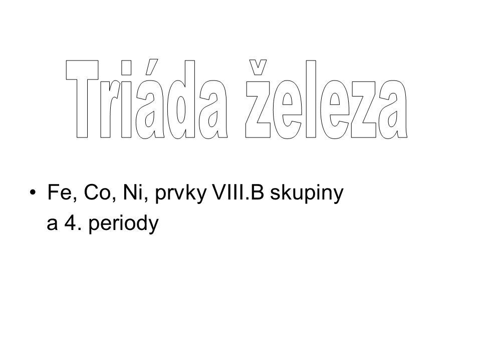 Triáda železa Fe, Co, Ni, prvky VIII.B skupiny a 4. periody