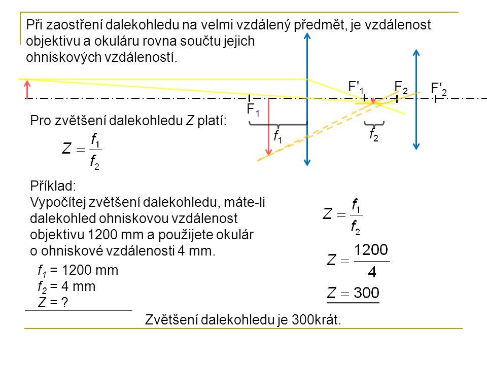 Při zaostření dalekohledu na velmi vzdálený předmět, je vzdálenost objektivu a okuláru rovna součtu jejich ohniskových vzdáleností.