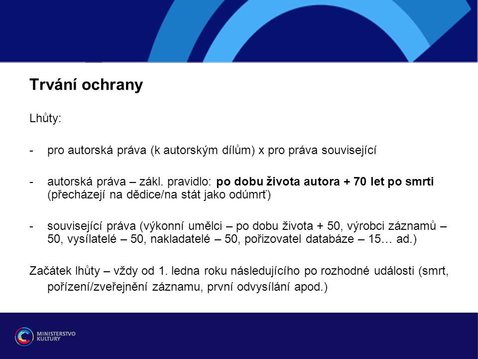 Trvání ochrany Lhůty: pro autorská práva (k autorským dílům) x pro práva související.