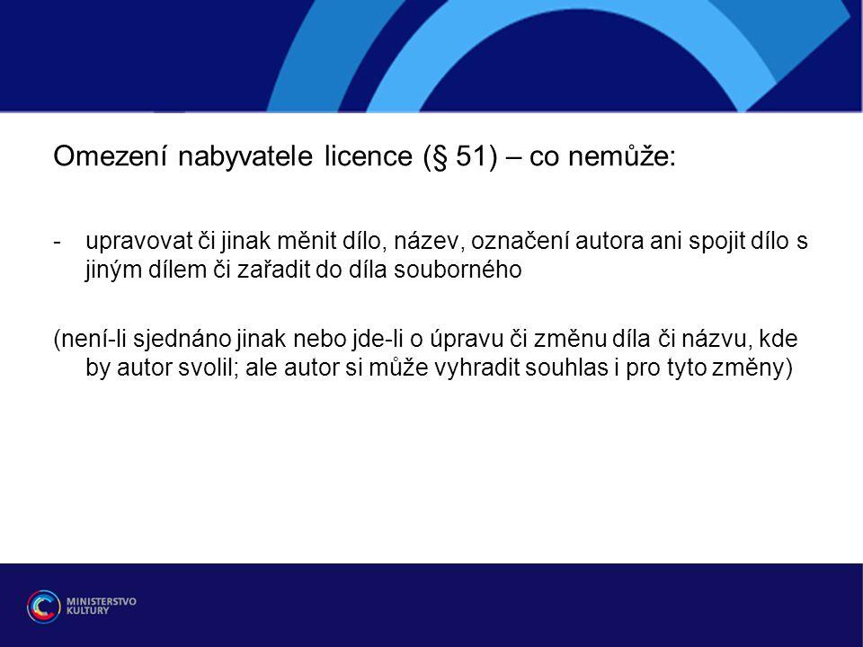 Omezení nabyvatele licence (§ 51) – co nemůže:
