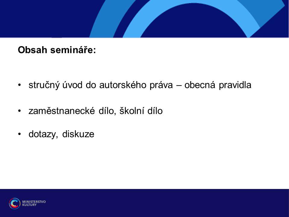 Obsah semináře: stručný úvod do autorského práva – obecná pravidla. zaměstnanecké dílo, školní dílo.