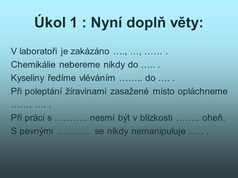 Úkol 1 : Nyní doplň věty: V laboratoři je zakázáno …., …, …… .
