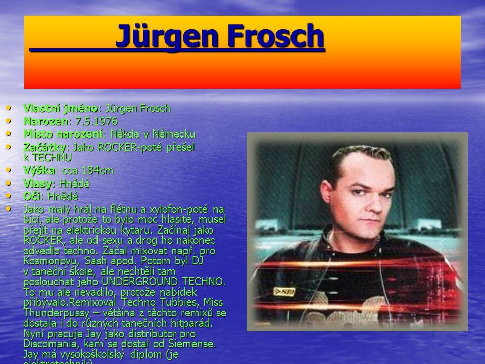 Jürgen Frosch Vlastní jméno: Jürgen Frosch Narozen: 7.5.1976