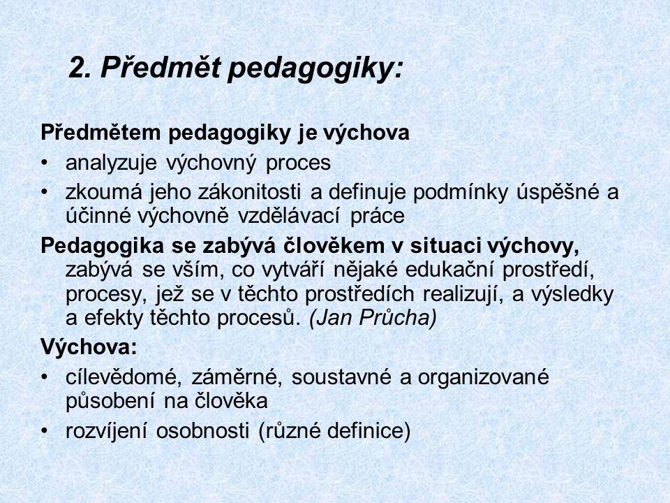 2. Předmět pedagogiky: Předmětem pedagogiky je výchova
