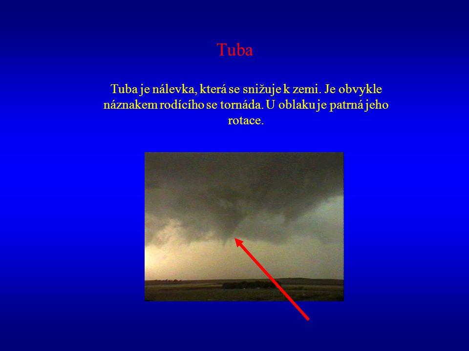 Tuba Tuba je nálevka, která se snižuje k zemi. Je obvykle náznakem rodícího se tornáda.