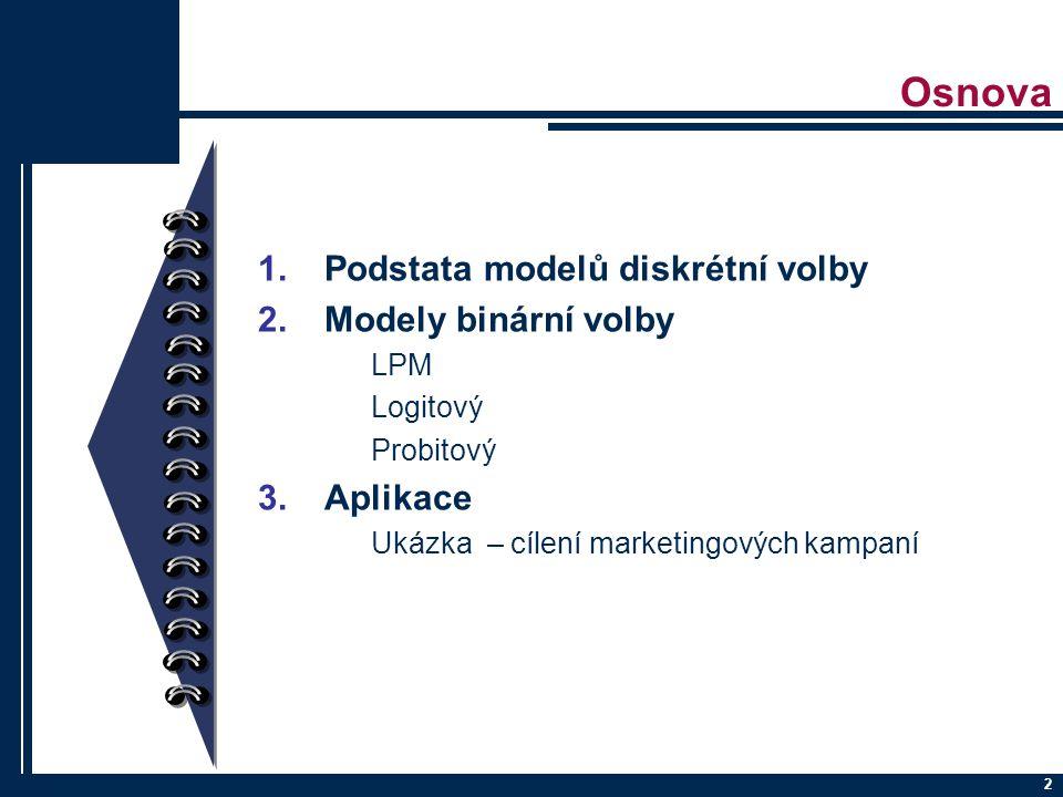 Osnova Podstata modelů diskrétní volby Modely binární volby Aplikace