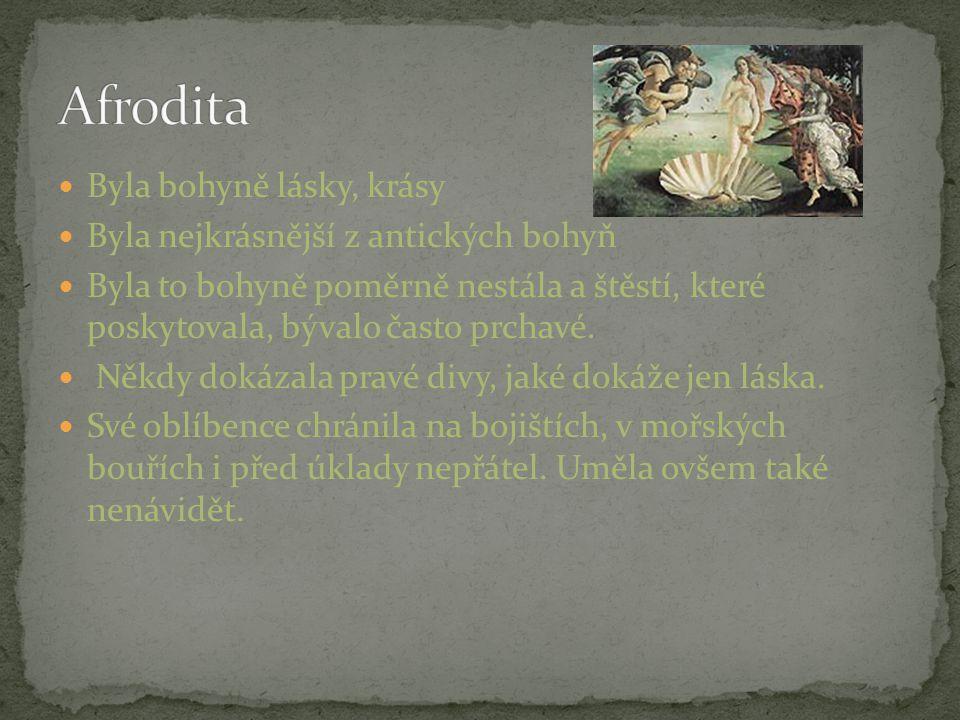 Afrodita Byla bohyně lásky, krásy Byla nejkrásnější z antických bohyň