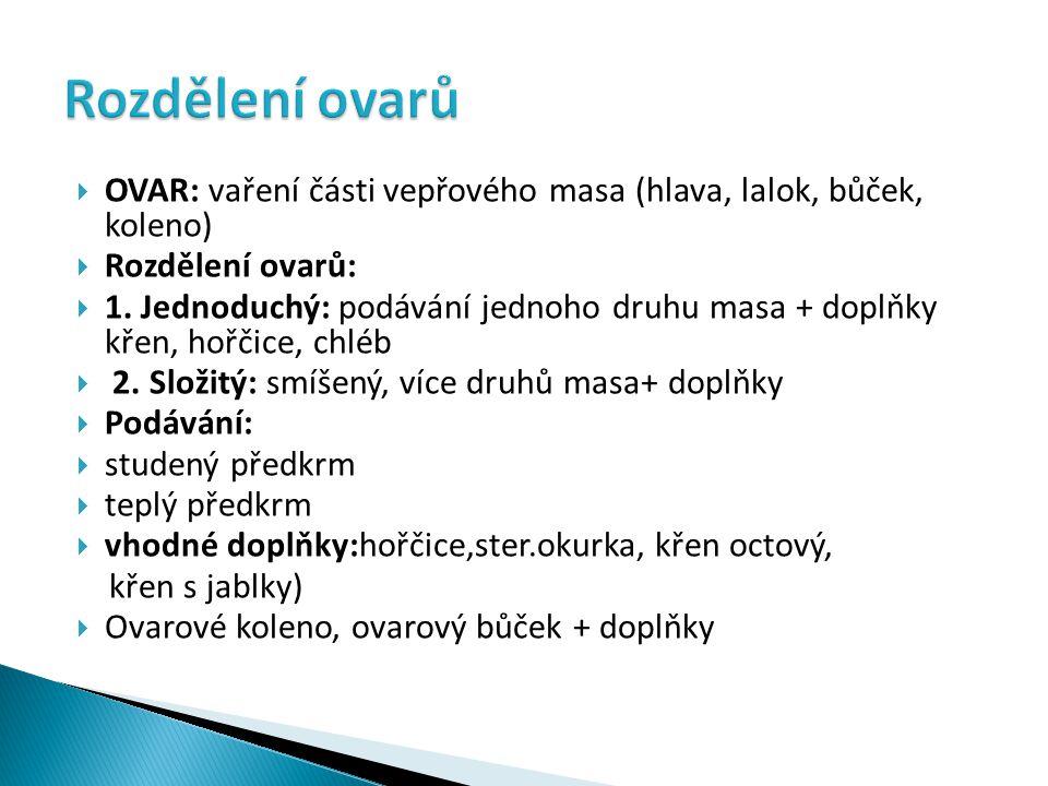 Rozdělení ovarů OVAR: vaření části vepřového masa (hlava, lalok, bůček, koleno) Rozdělení ovarů:
