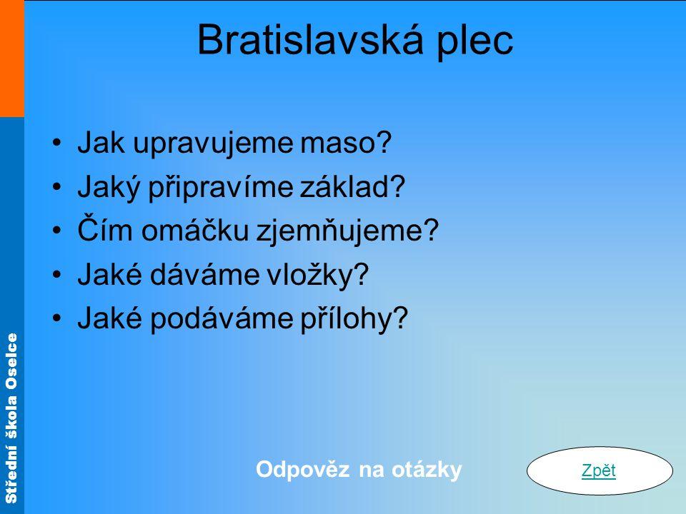Bratislavská plec Jak upravujeme maso Jaký připravíme základ