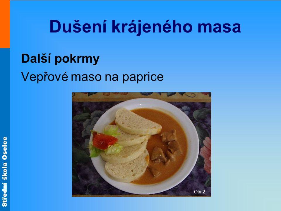 Dušení krájeného masa Další pokrmy Vepřové maso na paprice Obr.2