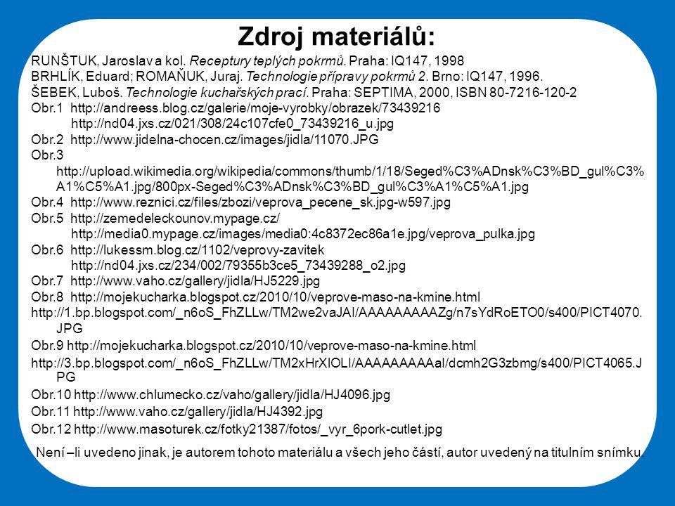 Zdroj materiálů: RUNŠTUK, Jaroslav a kol. Receptury teplých pokrmů. Praha: IQ147, 1998.