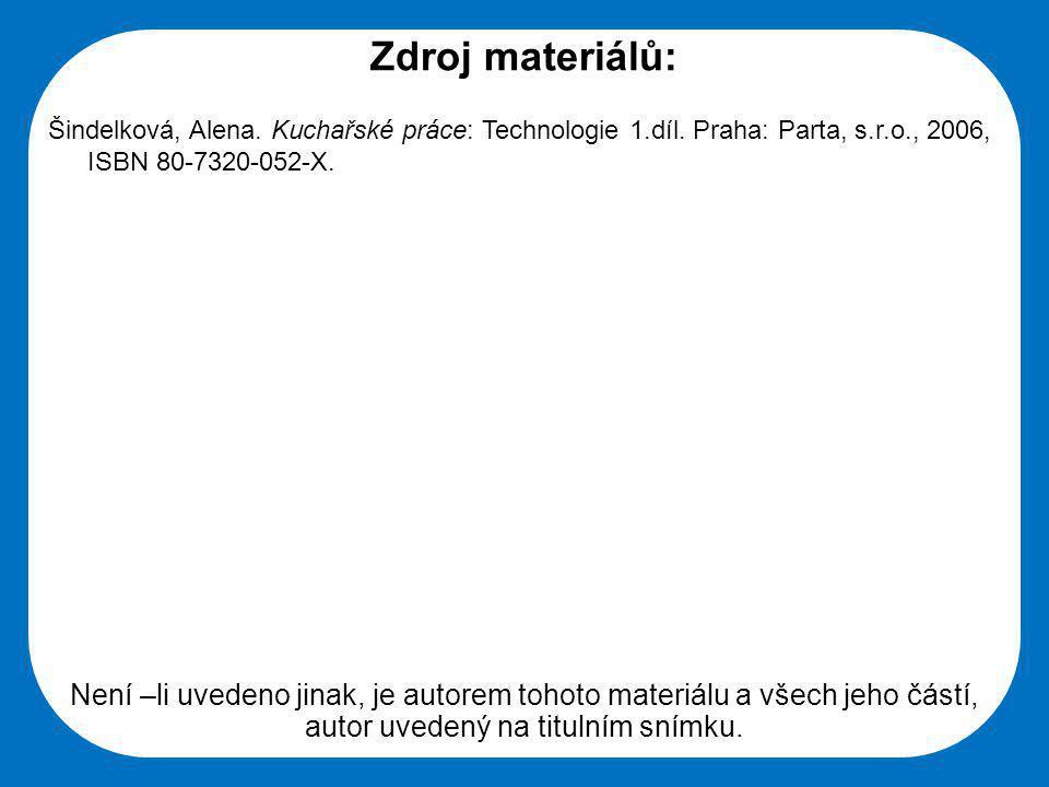 Zdroj materiálů: Šindelková, Alena. Kuchařské práce: Technologie 1.díl. Praha: Parta, s.r.o., 2006, ISBN 80-7320-052-X.