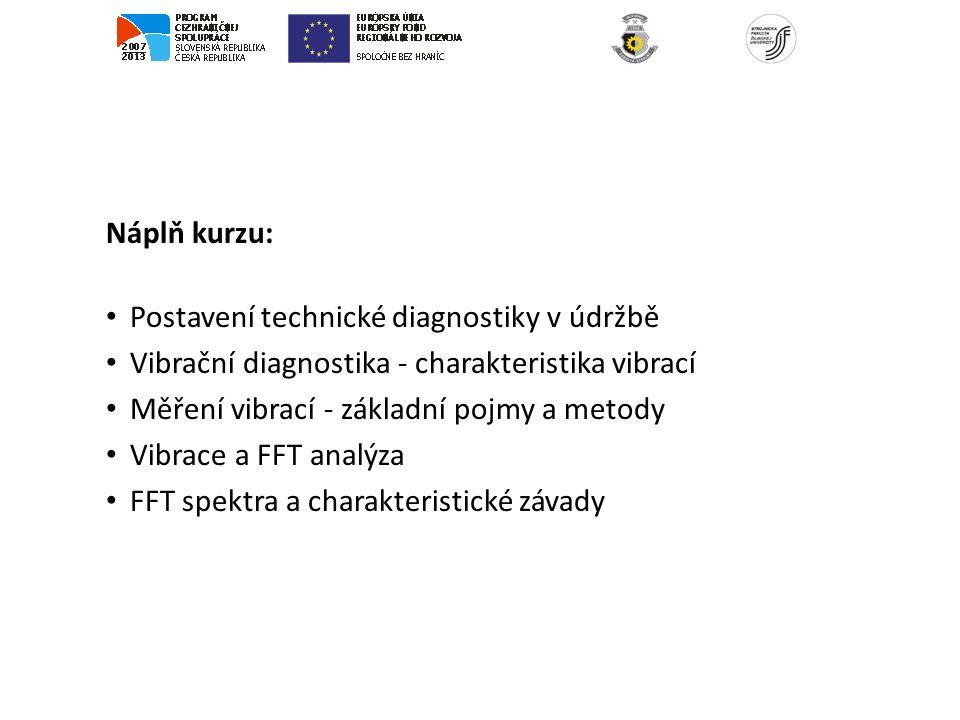 Náplň kurzu: Postavení technické diagnostiky v údržbě. Vibrační diagnostika - charakteristika vibrací.
