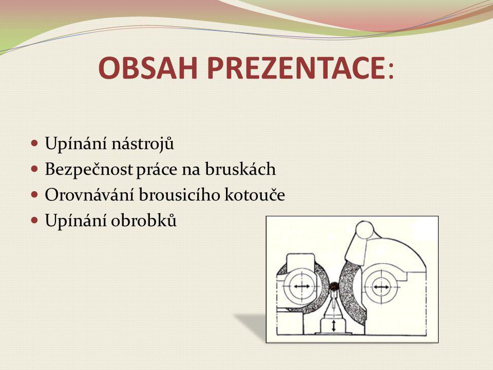 OBSAH PREZENTACE: Upínání nástrojů Bezpečnost práce na bruskách