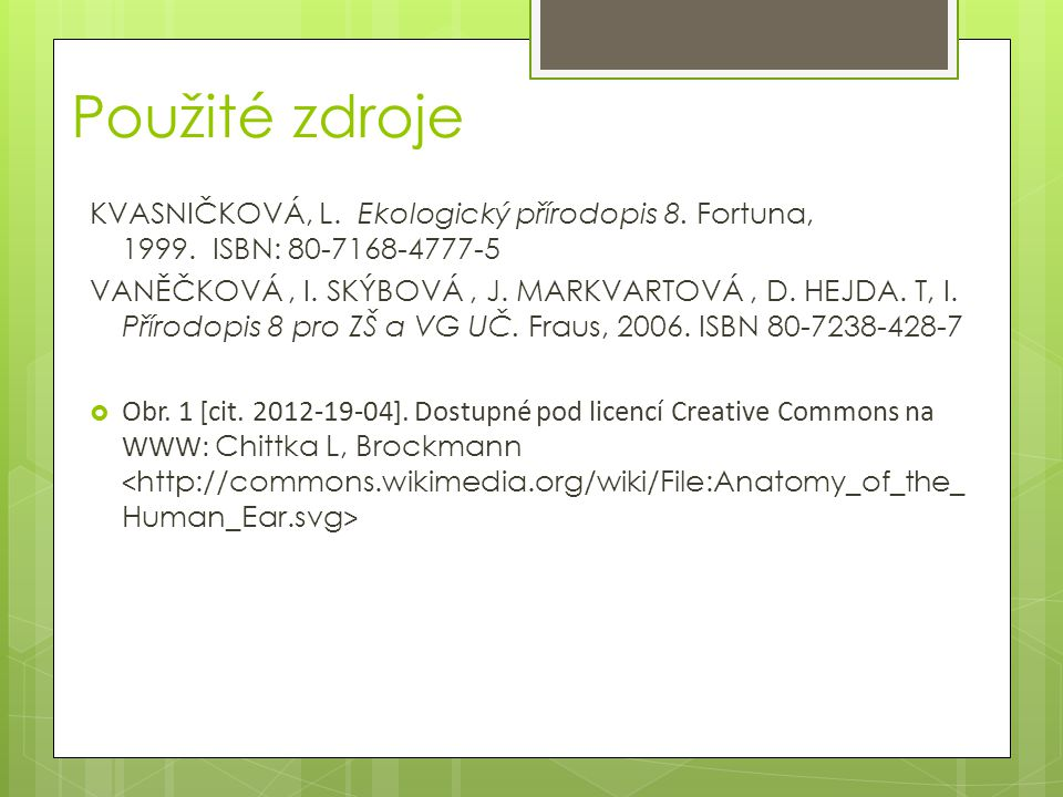 Použité zdroje KVASNIČKOVÁ, L. Ekologický přírodopis 8. Fortuna, 1999. ISBN: 80-7168-4777-5.