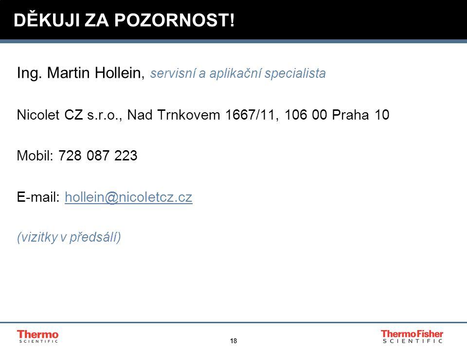 DĚKUJI ZA POZORNOST! Ing. Martin Hollein, servisní a aplikační specialista. Nicolet CZ s.r.o., Nad Trnkovem 1667/11, 106 00 Praha 10.