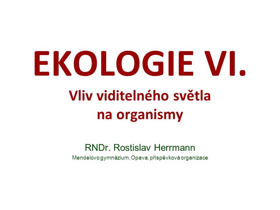 EKOLOGIE VI. Vliv viditelného světla na organismy