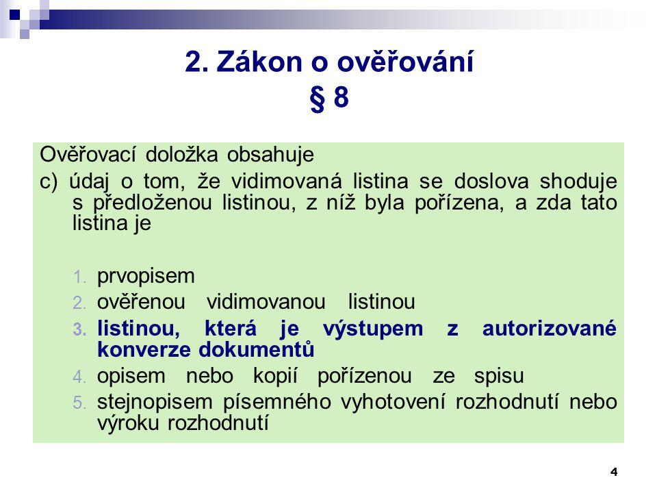 2. Zákon o ověřování § 8 Ověřovací doložka obsahuje