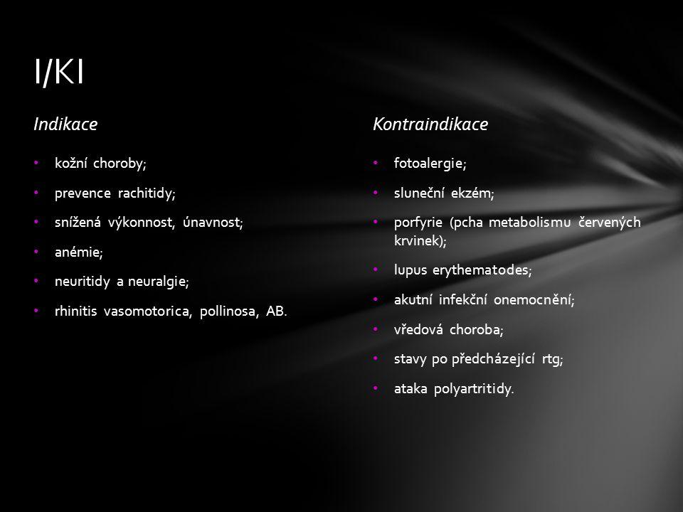 I/KI Indikace Kontraindikace kožní choroby; prevence rachitidy;
