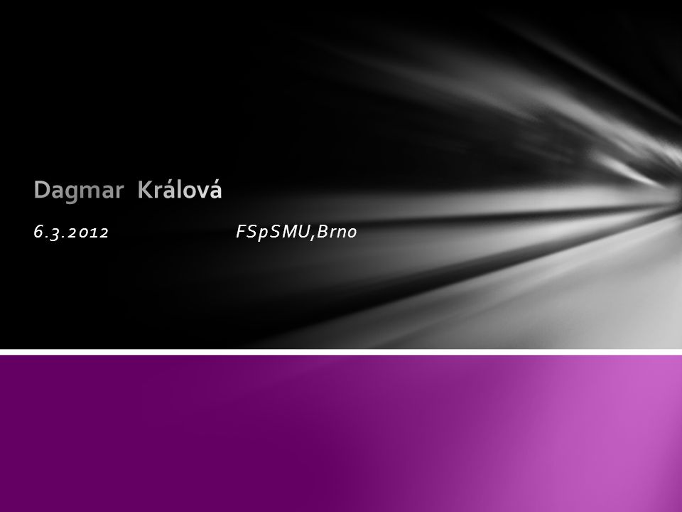 Dagmar Králová 6.3.2012 FSpSMU,Brno