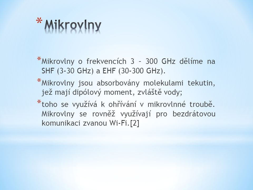 Mikrovlny Mikrovlny o frekvencích 3 – 300 GHz dělíme na SHF (3-30 GHz) a EHF (30-300 GHz).