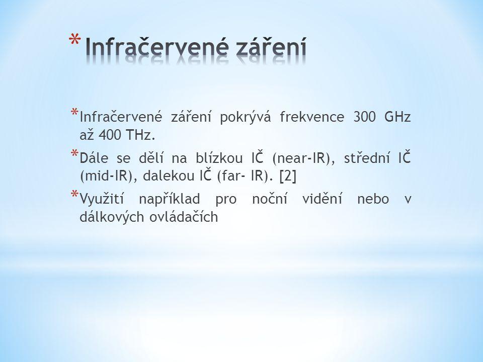 Infračervené záření Infračervené záření pokrývá frekvence 300 GHz až 400 THz.