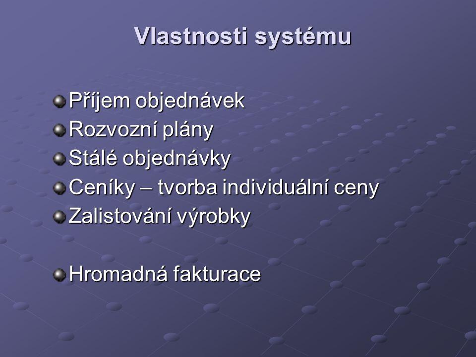 Vlastnosti systému Příjem objednávek Rozvozní plány Stálé objednávky