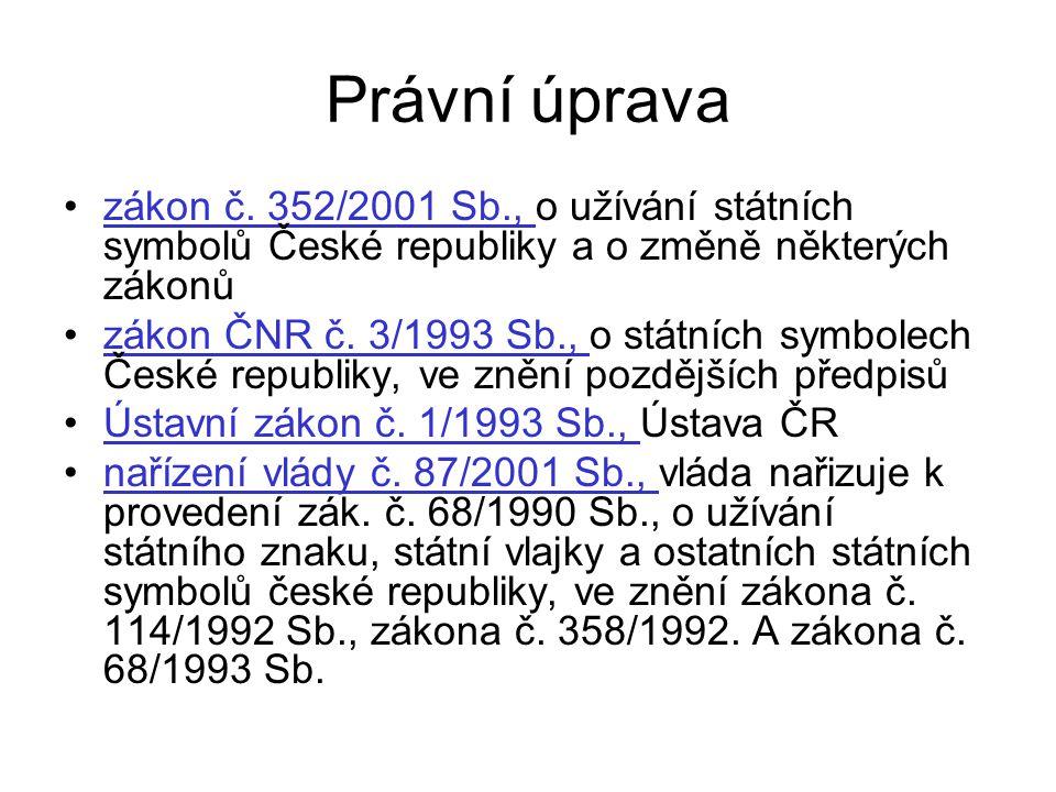Právní úprava zákon č. 352/2001 Sb., o užívání státních symbolů České republiky a o změně některých zákonů.