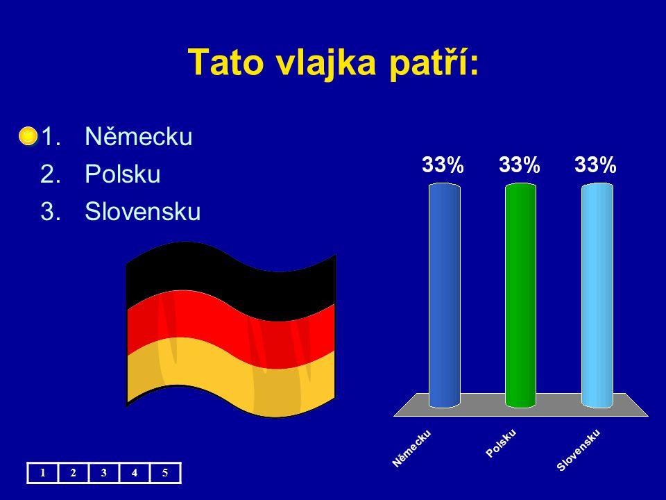 Tato vlajka patří: Německu Polsku Slovensku 1 2 3 4 5